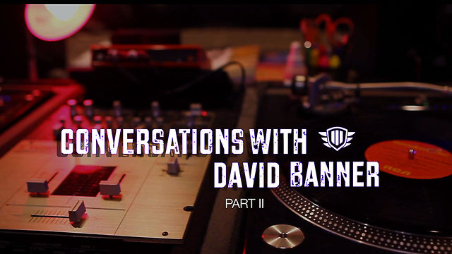 Conversations with David Banner (Part 2)