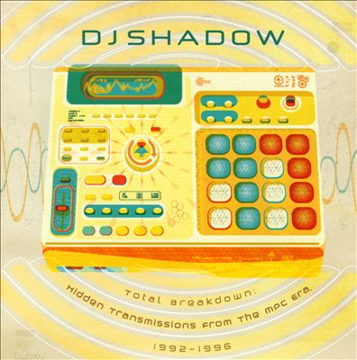 DJ Shadow - Total Breakdown: Hidden Transmissions From The MPC Era, 1992-1996 - @@@@ (Review)