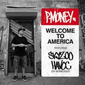 "P-Money - ""Welcome to America"" (feat. Skyzoo & Havoc of Mobb Deep)"