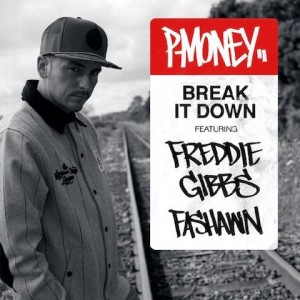 "P-Money - ""Break It Down"" (feat. Freddie Gibbs & Fashawn)"