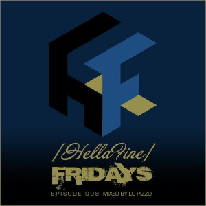 Hellafine Fridays #008 - Mixed by DJ Pizzo