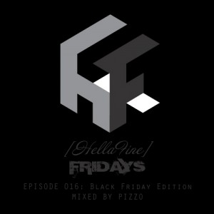 Hellafine Fridays Ep. 016: Black Friday Edition (Mixed by Pizzo)