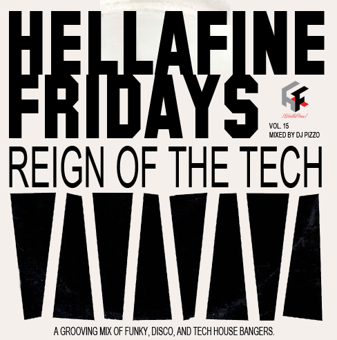 Hellafine Fridays Ep. 015: Reign Of The Tech (Mixed by DJ Pizzo)
