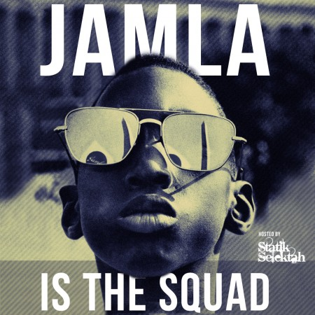 Jamla Is the Squad (Hosted By Statik Selektah) [Full Album Stream]