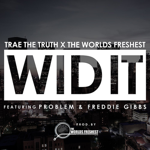 Trae Tha Truth & The World's Freshest –