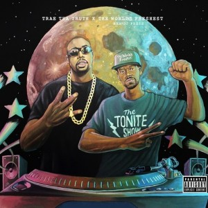 Trae Tha Truth & The World's Freshest -