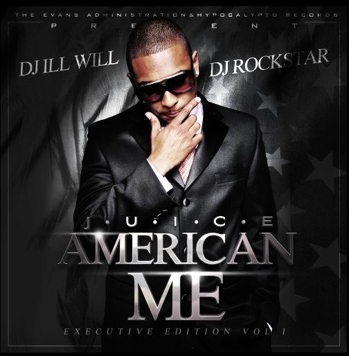 """Juice + DJ Ill Will + DJ Rockstar - """"American Me"""" (Mixtape)"""