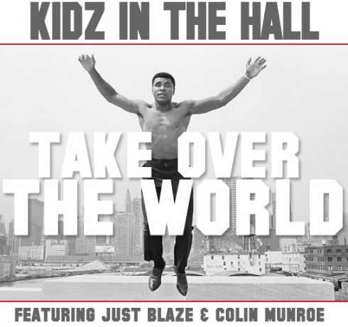"Kidz In The Hall + Just Blaze + Colin Munroe - ""Takin' Over The World"" (MP3)"