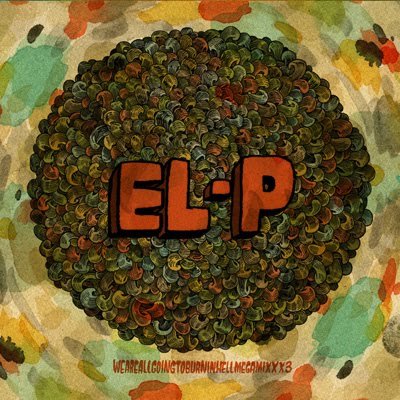 "El-P - ""WeAreAllGoingToBurnInHell Megamixxx3"" - @@@@ (Review)"
