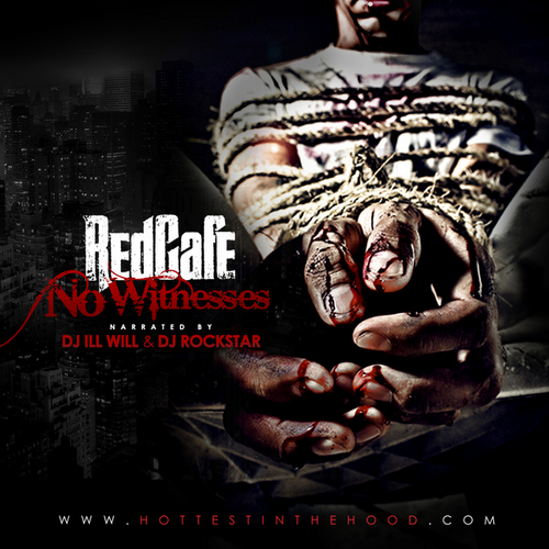 "Red Cafe - ""No Witnesses (Mixed By Ill Will + DJ Rockstar)"" (Mixtape)"