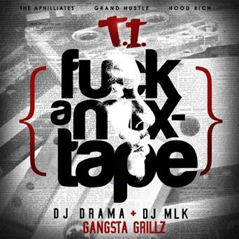 "T.I. - ""F*ck A Mixtape (Mixed by DJ Drama + DJ MLK)"" (Mixtape)"