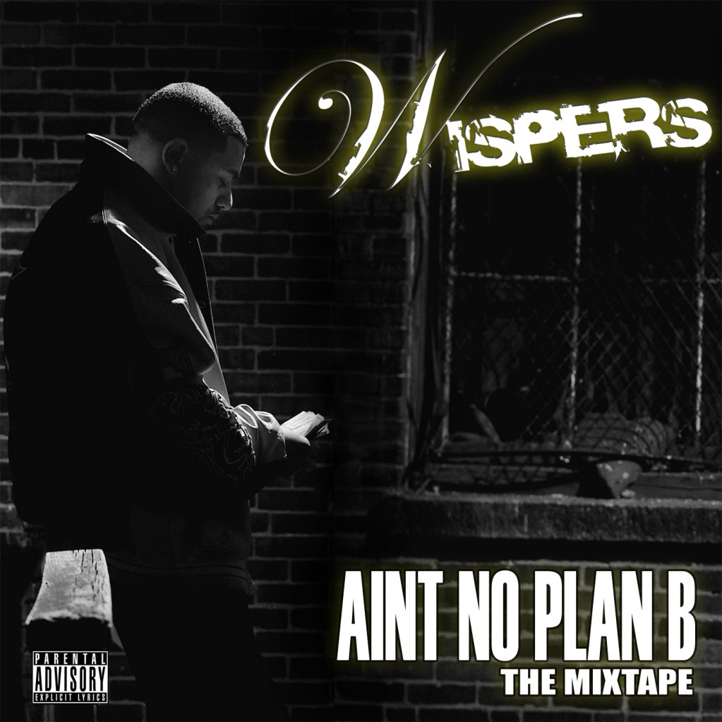 Wispers - &quot;Ain&#039;t No Plan B: The Mixtape&quot;