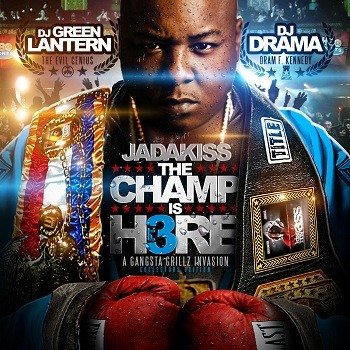 "Jadakiss + DJ Drama + DJ Green Lantern - ""The Champ Is Here 3"" (Mixtape)"