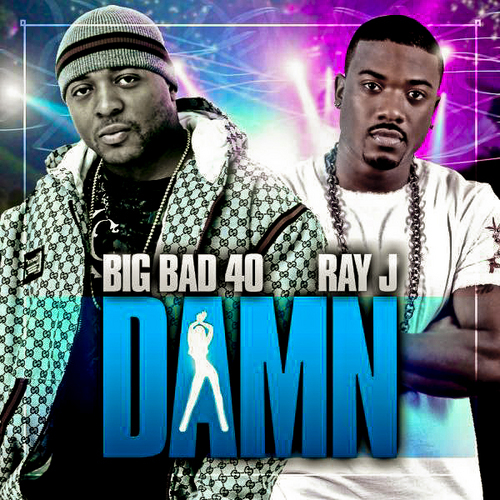 "Big Bad 40 + Ray J - ""Damn"" (MP3)"