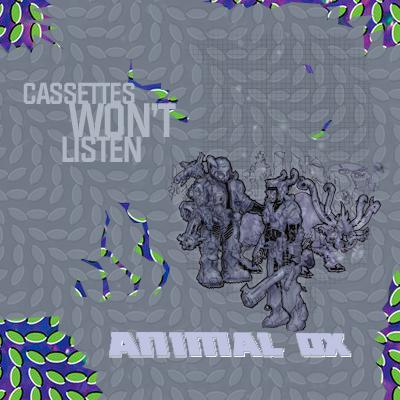 "Cassettes Won't Listen - ""Animal Ox"" (Mixtape)"