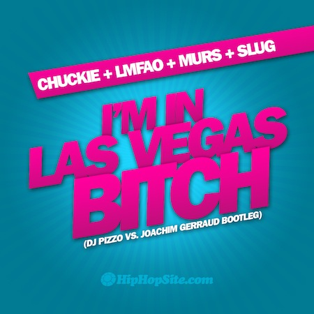 "Chuckie + LMFAO + Murs + Slug - ""I'm In Las Vegas Bitch 2010"" (DJ Pizzo vs. Joachim Gerraud Bootleg) (MP3)"