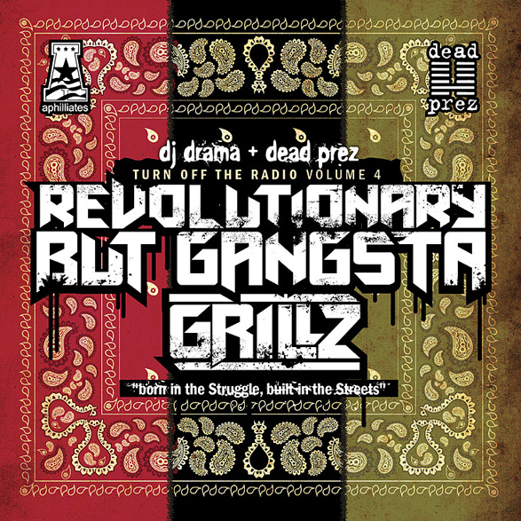 "Dead Prez + DJ Drama - ""Revolutionary But Gangsta Grillz"" (Mixtape)"