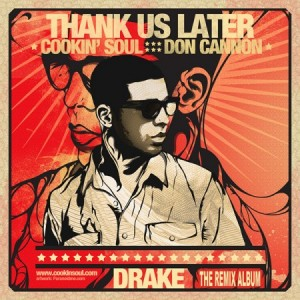 "Cookin' Soul + Drake + Don Cannon = ""Thank Us Later""(Mixtape)"
