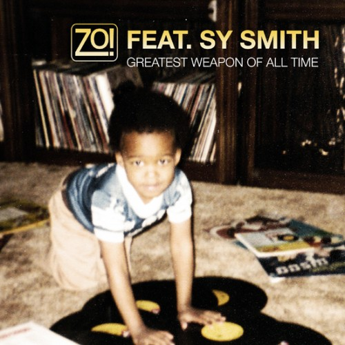 "Zo! + Sy Smith - ""Greatest Weapon Of All Time"" (MP3)"