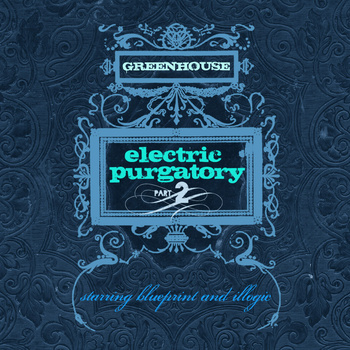 "Greenhouse (Blueprint + Illogic) - ""Electric Purgatory Part 2"" EP"