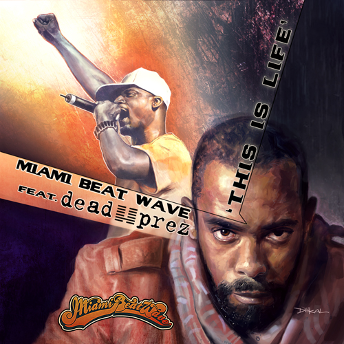 "Miami Beat Wave – ""This Is Life"" (feat. dead prez)"