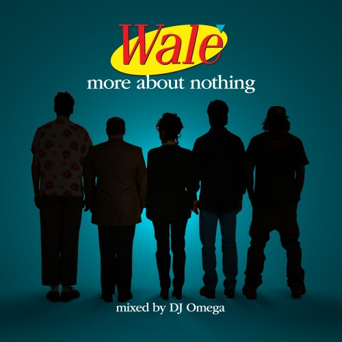 "Wale - ""More About Nothing"" (Mixtape)"
