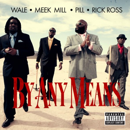 "Wale - ""By Any Means"" (feat. Rick Ross, Meek Mill, Pill)"
