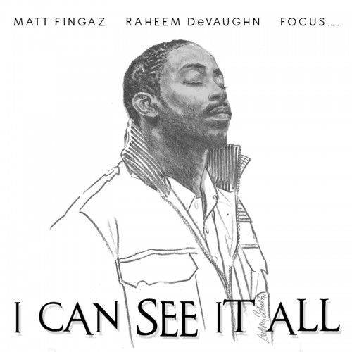 "Matt Fingaz + Raheem DeVaughn + Focus - ""I Can See It All"""
