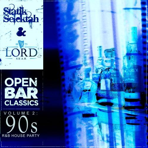 "Statik Selektah + Lord Sear - ""Open Bar Classics Vol. 2: 90's R&B House Party)"