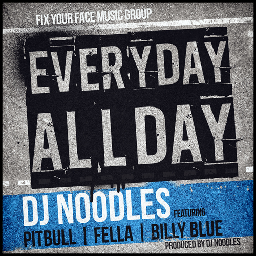 "DJ Noodles - ""Everyday All Day"" (feat. Pitbull, Fella, Billy Blue)"