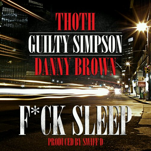 "Thoth - ""Fuck Sleep"" (feat. Guilty Simpson + Danny Brown) (prod. Swiff D)"