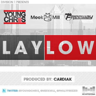 "Young Chris - ""Lay Low"" (feat. Meek Mill + Freeway)"