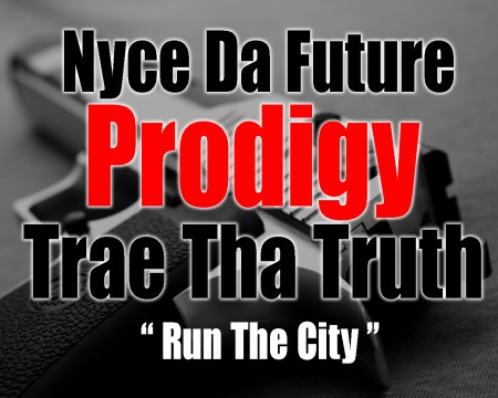 "Nyce Da Future - ""Run The City"" (feat. Prodigy + Trae The Truth)"