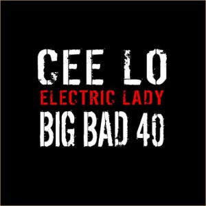 "Big Bad 40 - ""Electric Lady"" (feat. Cee-Lo Green)"