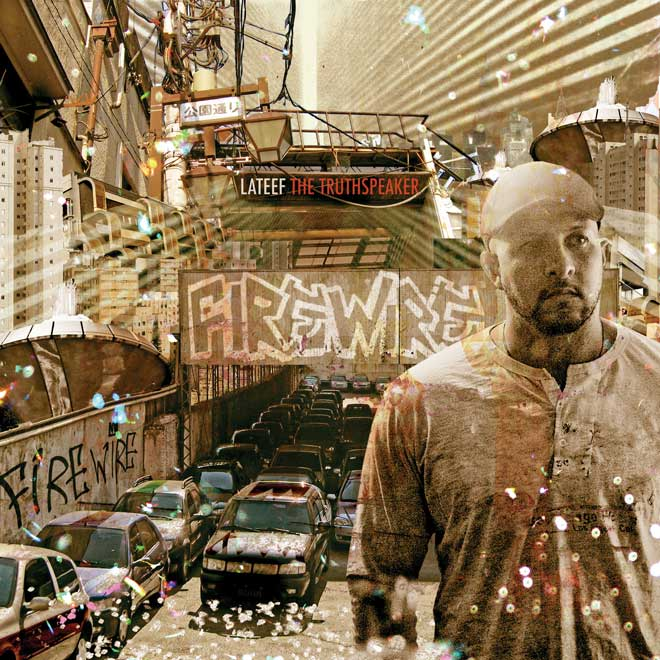 "Lateef The Truthspeaker - ""Firewire"" Cover Artwork + Tracklist"