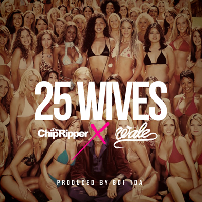 "Chip The Ripper - ""25 Wives"" (feat. Wale)"