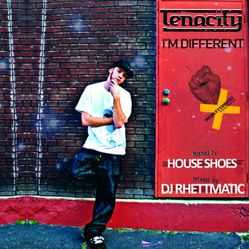 Tenacity - I'm Different (Hosted by DJ House Shoes and Mixed by DJ Rhettmatic)