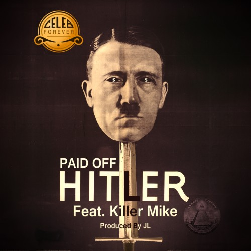 "Celeb Forever - ""Paid Off Hitler"" (feat. Killer Mike)"