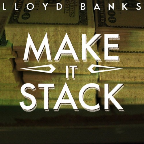 "Lloyd Banks - ""Make It Stack"""