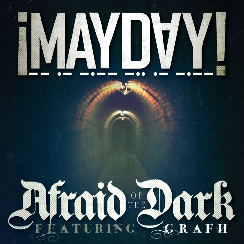"!Mayday! - ""Afraid Of The Dark"" (feat. Grafh)"