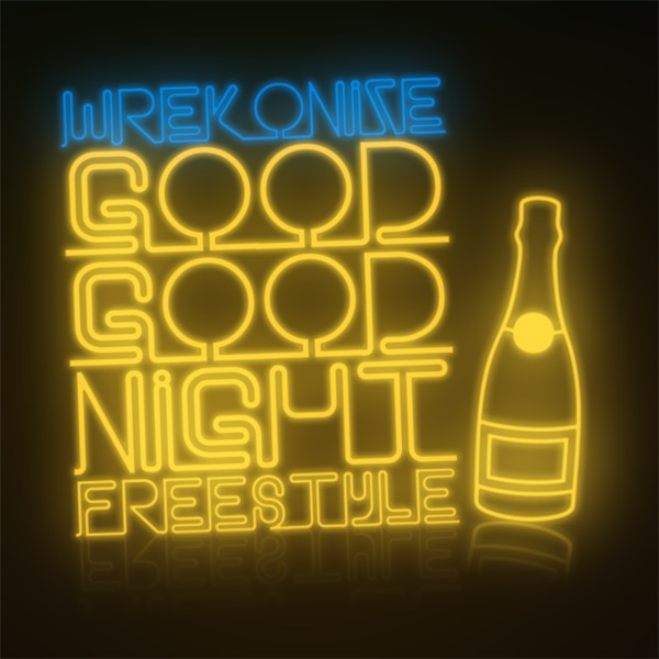 Wreckonize (MAYDAY!) - &quot;Good Good Night (Freestyle)&quot;