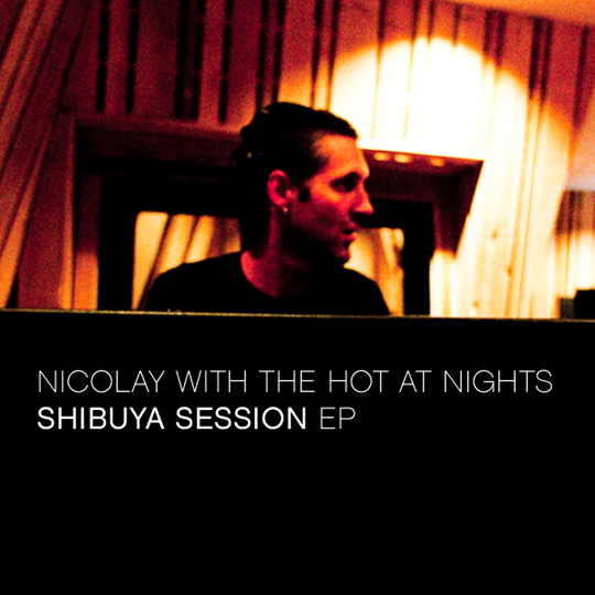 "Nicolay w/ The Hot At Nights - ""Shibuya Session EP"""