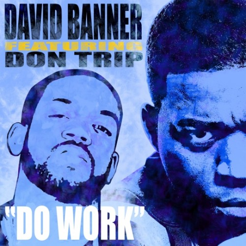 "David Banner - ""Do Work (Hung Remix)"" (feat. Don Trip)"