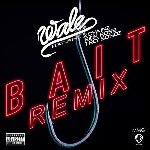 "Wale - ""Bait (Remix)"" (feat. 2 Chainz, Rick Ross, Trey Songz)"