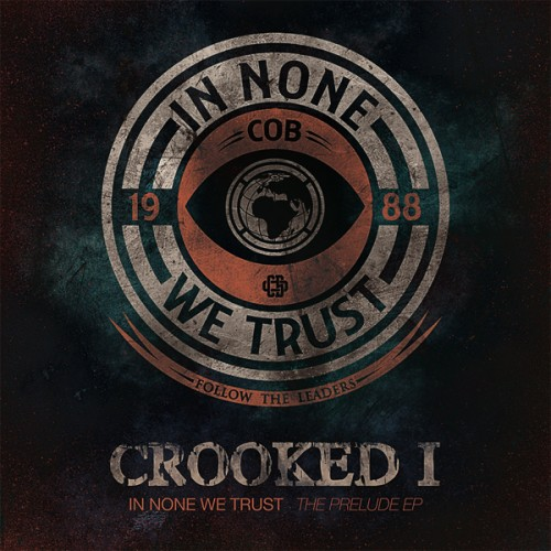 "Crooked I - ""In None We Trust"" Cover Artwork + Tracklist"