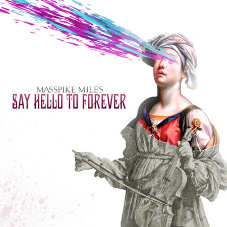 Masspike Miles - &quot;Say Hello To Forever&quot;