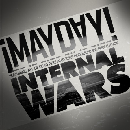 "¡MAYDAY! - ""Internal Wars"" (feat. M1 of Dead Prez & Reks)"